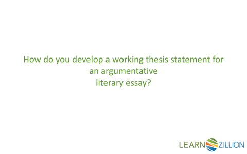 develop a working thesis statement  learnzillion